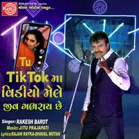 Tu Tiktok Ma Video Mele Jiv Gabhray Chhe tiktok